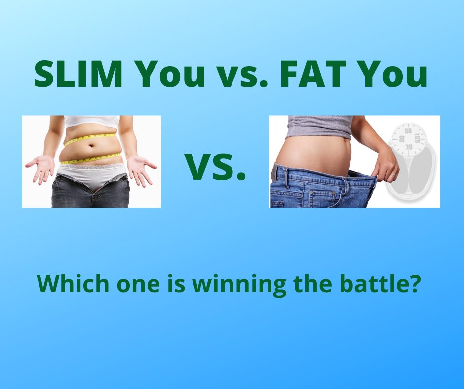 Which one is winning? Your overweight You or your slim You?