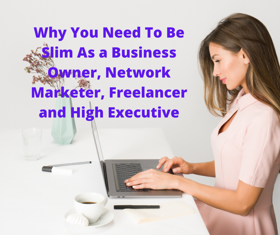 Why you need to be slim as a business owner, network marketer, freelancer or high executive