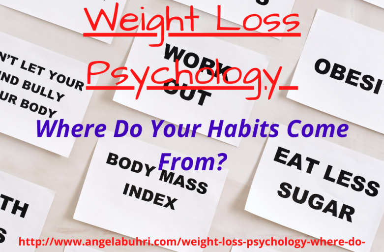 Weight Loss Psychology – Where Do Your Habits Come From?