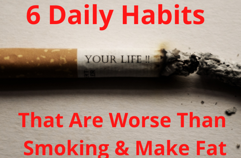 6 Daily Habits That Are Worse Than Smoking & Make Fat